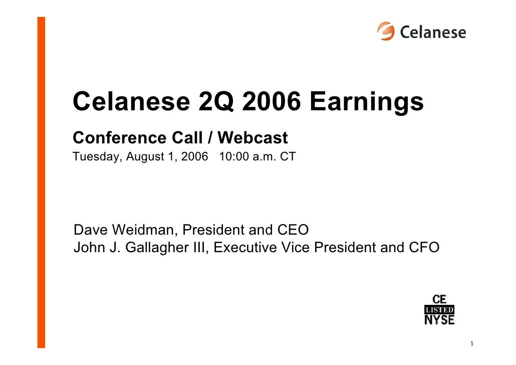Celanese 2Q 2006 Earnings Conference Call / Webcast Tuesday, August 1, 2006 10:00 a.m. CT     Dave Weidman, President and ...