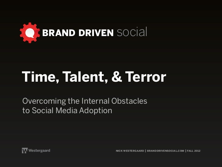 BRAND DRIVEN socialTime, Talent, & TerrorOvercoming the Internal Obstaclesto Social Media Adoption                        ...