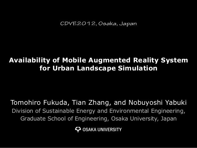 Availability of Mobile Augmented Reality System         for Urban Landscape SimulationTomohiro Fukuda, Tian Zhang, and Nob...