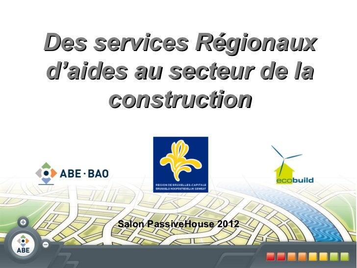 Des services Régionauxd'aides au secteur de la      construction      Salon PassiveHouse 2012