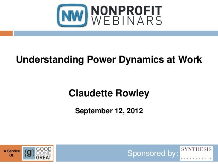 Understanding Power Dynamics at Work                Claudette Rowley                 September 12, 2012A Service   Of:    ...
