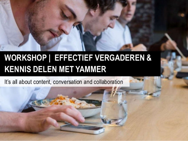 "WORKSHOP | EFFECTIEF VERGADEREN & KENNIS DELEN MET YAMMER It""s all about content, conversation and collaboration"