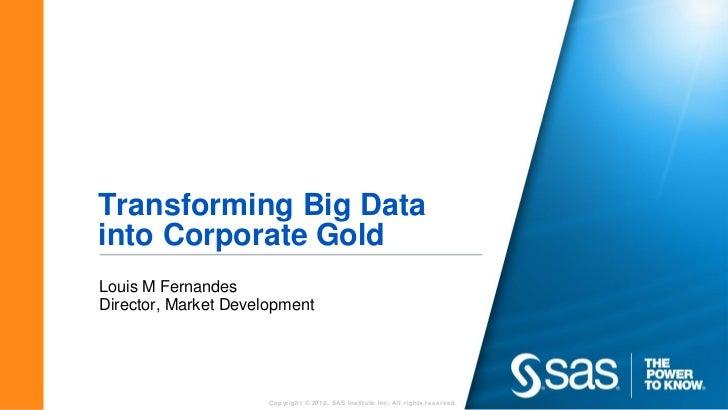 SAS Big Data Forum - Transforming Big Data into Corporate Gold