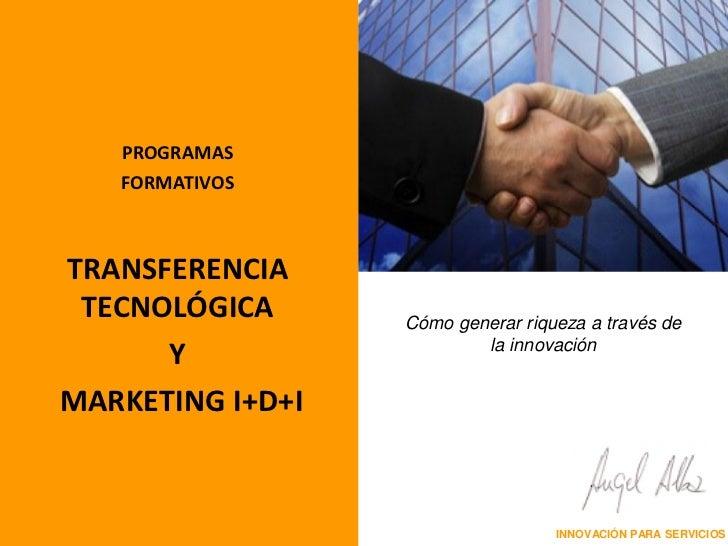 PROGRAMAS   FORMATIVOSTRANSFERENCIA TECNOLÓGICA      Cómo generar riqueza a través de                          la innovaci...