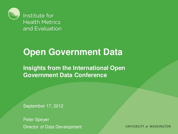 Open Government DataInsights from the International OpenGovernment Data ConferenceSeptember 17, 2012Peter SpeyerDirector o...