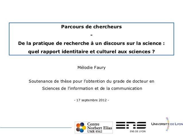 Parcours de chercheurs                                  -De la pratique de recherche à un discours sur la science :    que...