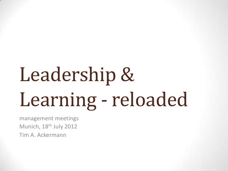 Leadership &Learning - reloadedmanagement meetingsMunich, 18th July 2012Tim A. Ackermann