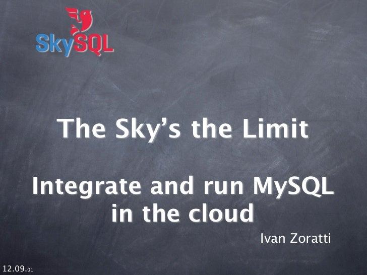 The Sky's the Limit       Integrate and run MySQL             in the cloud                          Ivan Zoratti12.09.01