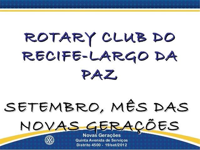 ROTARY CLUB DO RECIFE-LARGO DA       PAZSETEMBRO, MÊS DAS NOVAS GERAÇÕES         Novas Gerações      Quinta Avenida de Ser...