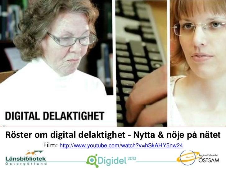 Röster om digital delaktighet - Nytta & nöje på nätet         Film: http://www.youtube.com/watch?v=hSkAHY5nw24
