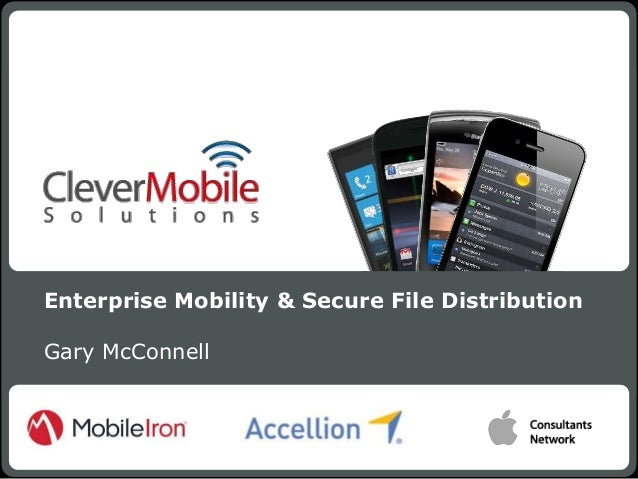 Enterprise Mobility & Secure File DistributionGary McConnell                                                 1            ...