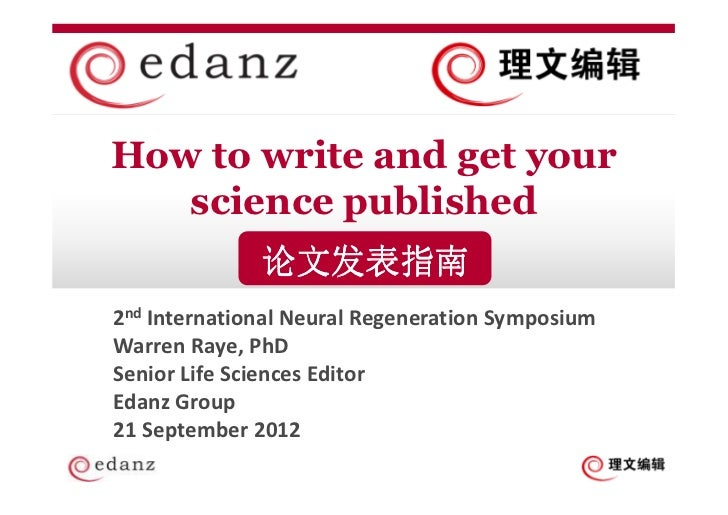 How to write and get your   science published              论文发表指南2nd International Neural Regeneration SymposiumWarren Ray...