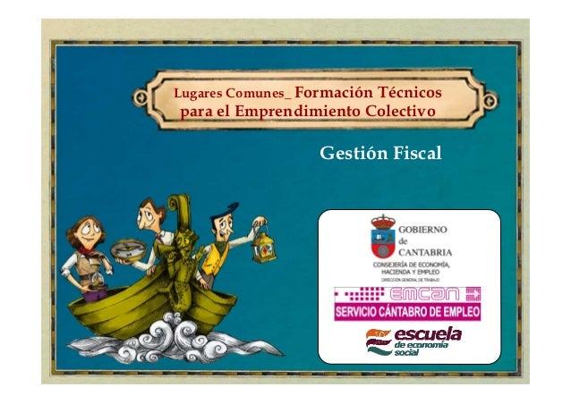 Lugares Comunes_ Formación                        Técnicospara el Emprendimiento Colectivo                   Gestión Fiscal
