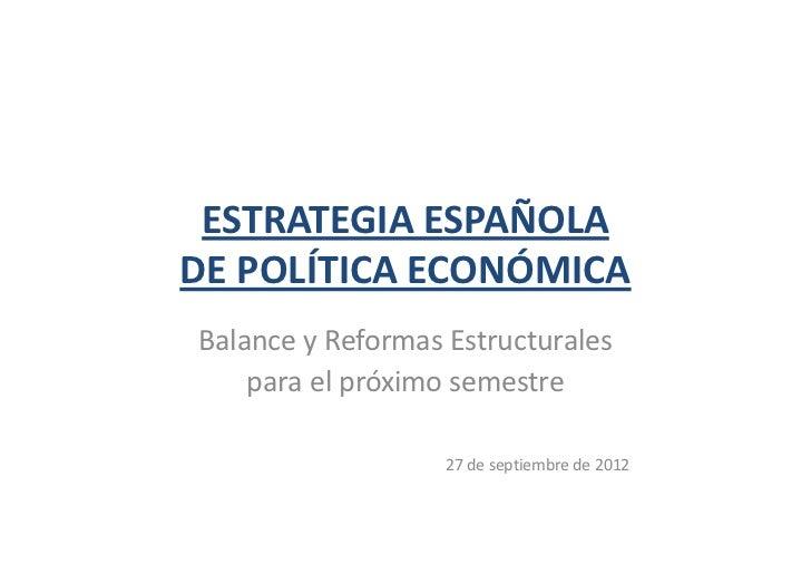 ESTRATEGIA ESPAÑOLADE POLÍTICA ECONÓMICABalance y Reformas Estructurales    para el próximo semestre                   27 ...