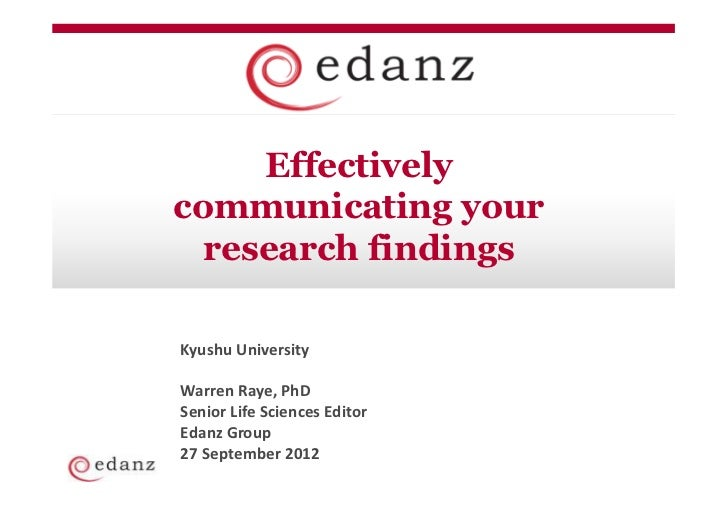 Effectivelycommunicating your  research findingsKyushu UniversityWarren Raye, PhDSenior Life Sciences EditorEdanz Group27 ...