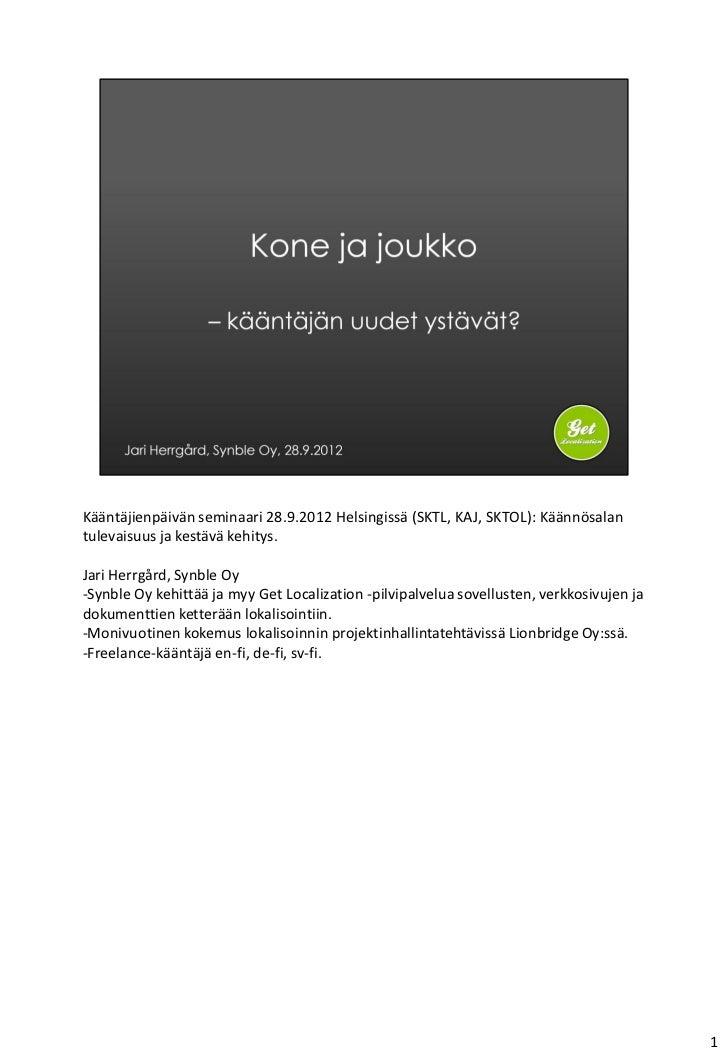 Kääntäjienpäivän seminaari 28.9.2012 Helsingissä (SKTL, KAJ, SKTOL): Käännösalantulevaisuus ja kestävä kehitys.Jari Herrgå...