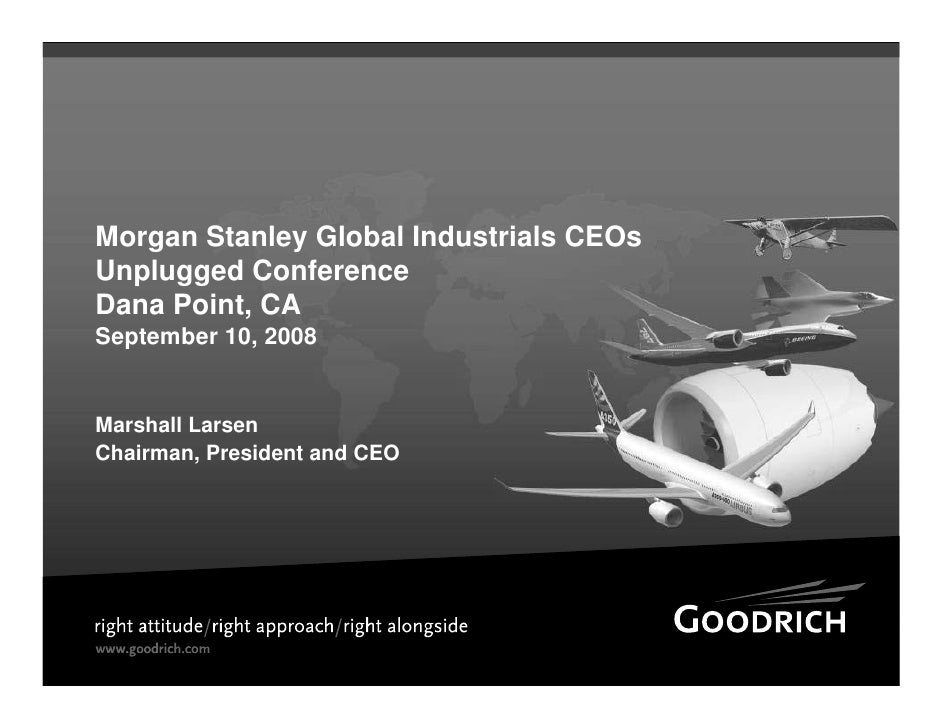 Morgan Stanley Global Industrials CEOs Unplugged Conference Dana Point, CA September 10, 2008   Marshall Larsen Chairman, ...