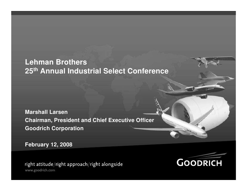 Lehman Brothers 25th Annual Industrial Select Conference     Marshall Larsen Chairman, President and Chief Executive Offic...