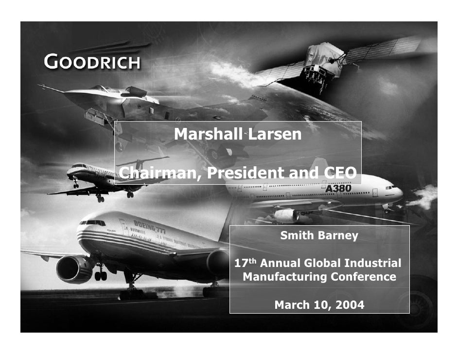 Marshall Larsen      Chairman, President and CEO                            Smith Barney                   17th Annual Glo...