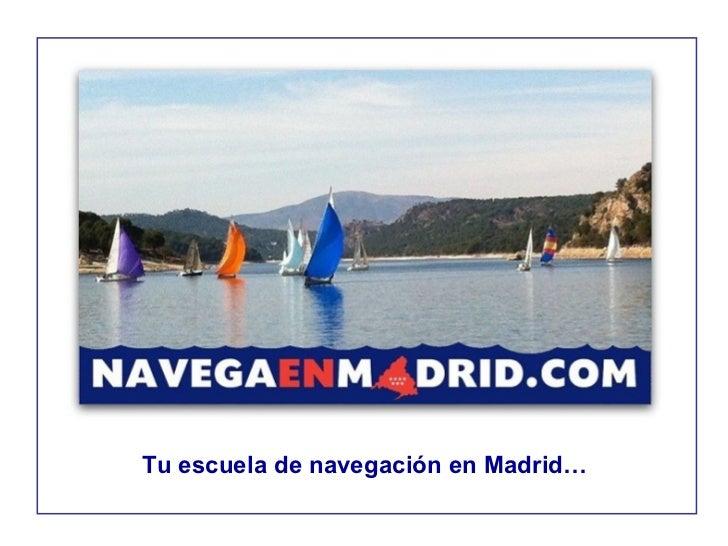 Tu escuela de navegación en Madrid…