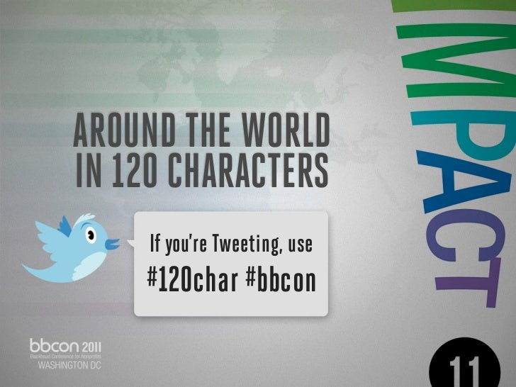 AROUND THE WORLDIN 120 CHARACTERS     If you're Tweeting, use    #120char #bbcon