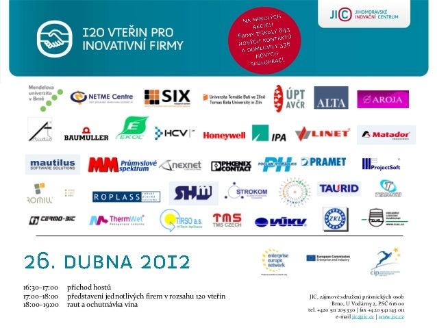 16:30–17:00   příchod hostů17:00–18:00   představení jednotlivých firem v rozsahu 120 vteřin    JIC, zájmové sdružení práv...