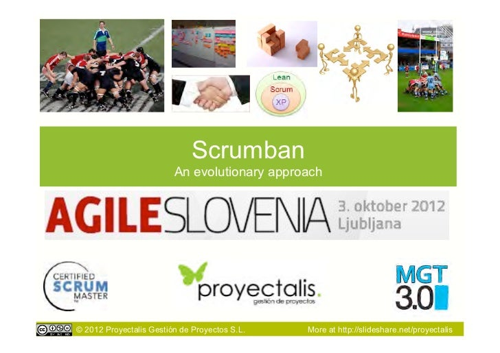 Scrumban                         An evolutionary approach© 2012 Proyectalis Gestión de Proyectos S.L.   More at http://sli...