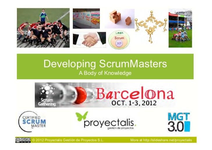 Developing ScrumMasters                            A Body of Knowledge© 2012 Proyectalis Gestión de Proyectos S.L.   More ...