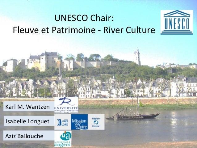 UNESCO Chair:  Fleuve et Patrimoine - River CultureKarl M. WantzenIsabelle LonguetAziz Ballouche
