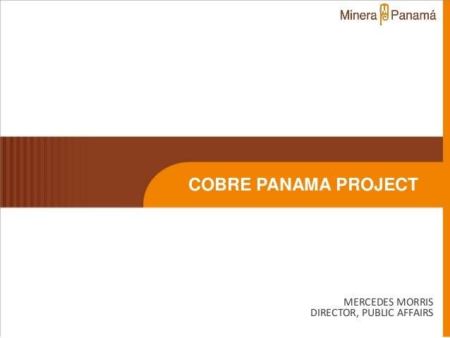 COBRE PANAMA PROJECT                MERCEDES MORRIS          DIRECTOR, PUBLIC AFFAIRS