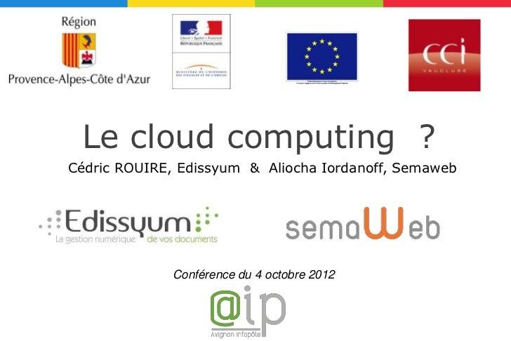 Le cloud computing ?Cédric ROUIRE, Edissyum & Aliocha Iordanoff, Semaweb             Conférence du 4 octobre 2012