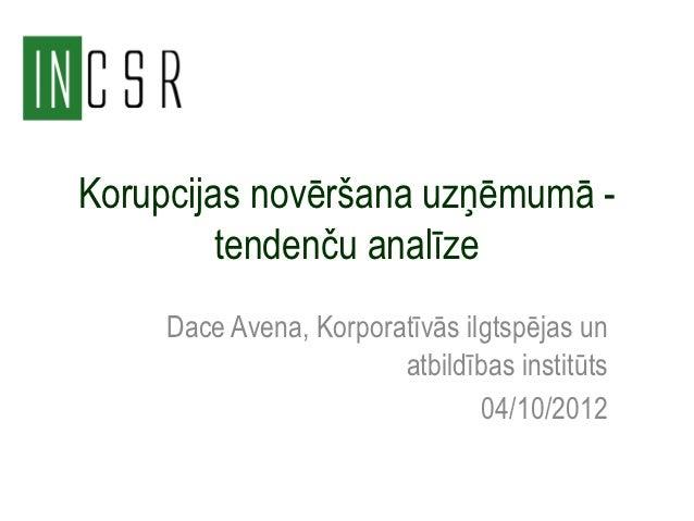 Korupcijas novēršana uzņēmumā -         tendenču analīze     Dace Avena, Korporatīvās ilgtspējas un                       ...