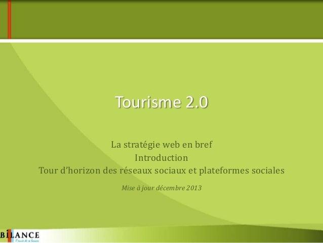 Tourisme 2.0 La stratégie web en bref Introduction Tour d'horizon des réseaux sociaux et plateformes sociales Mise à jour ...