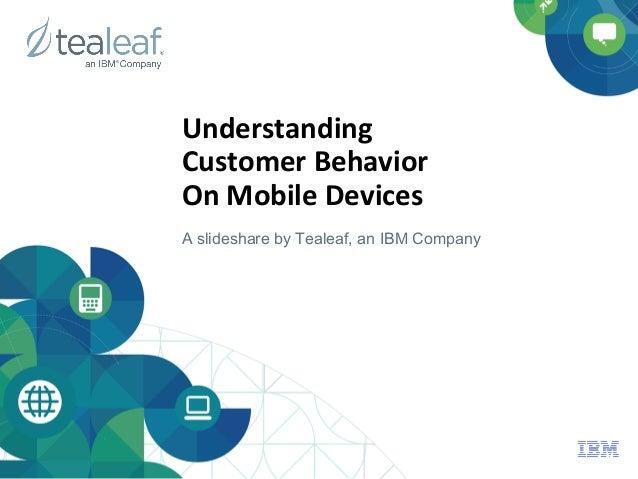 Understanding  Customer Behavior  On Mobile Devices A slideshare by Tealeaf, an IBM Company