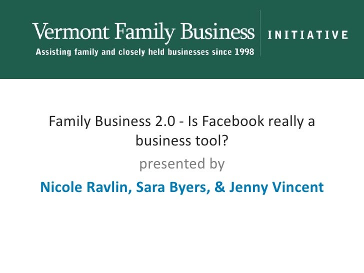 Family Business 2.0 - Is Facebook really a business tool?<br />presented by<br />Nicole Ravlin, Sara Byers, & Jenny Vincen...
