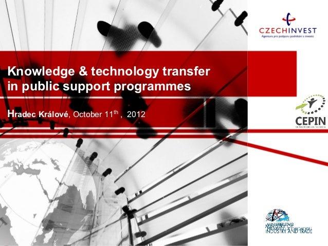 Knowledge & technology transferin public support programmesHradec Králové, October 11th , 2012
