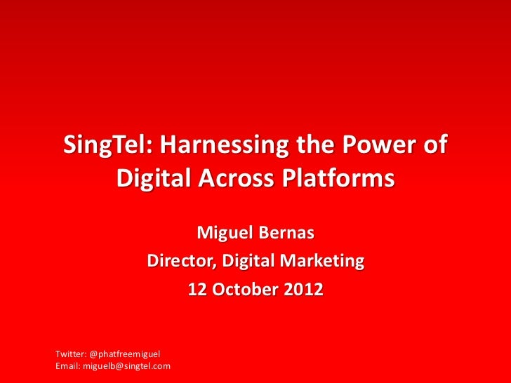 SingTel: Harnessing the Power of     Digital Across Platforms                          Miguel Bernas                    Di...
