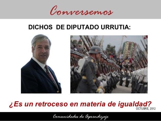 Conversemos      DICHOS DE DIPUTADO URRUTIA:¿Es un retroceso en materia de igualdad?                                    OC...