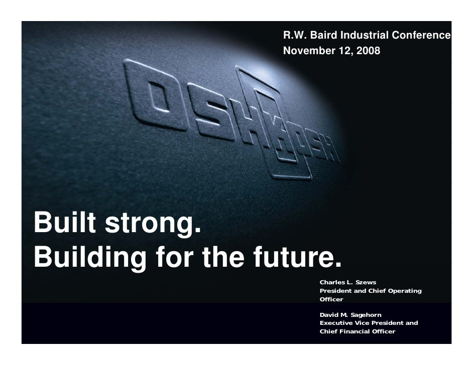 R.W. Baird Industrial Conference                    November 12, 2008     Built strong. Building for the future.          ...