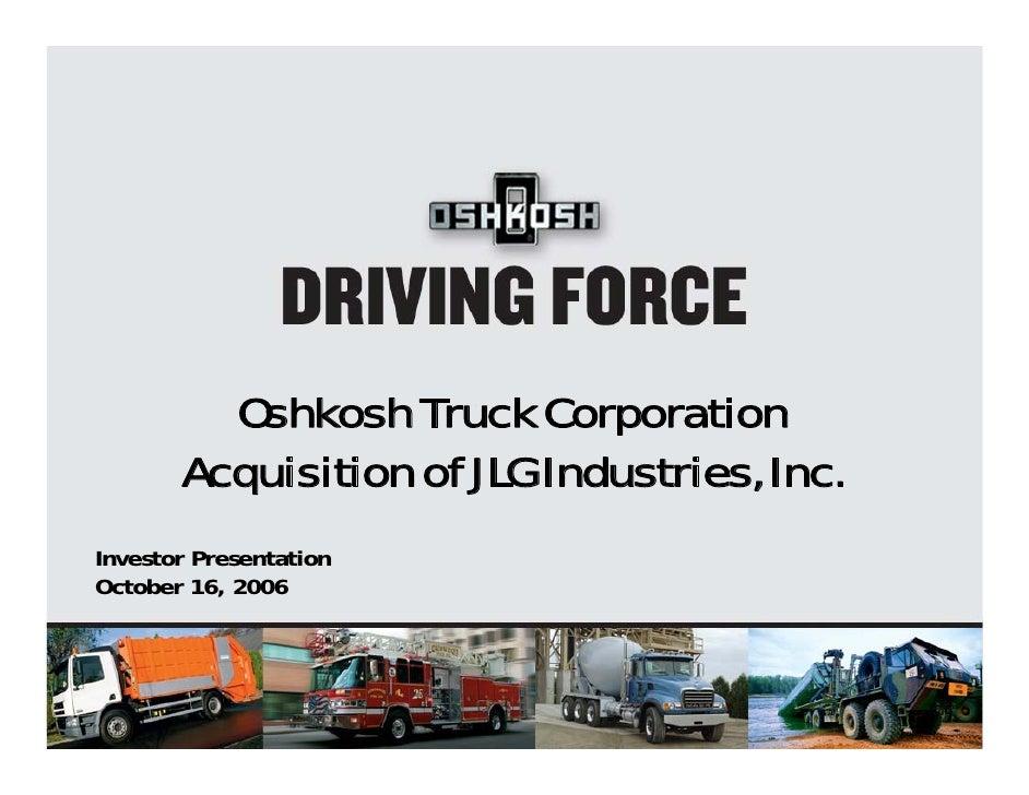 Oshkosh Truck Corporation        Acquisition of JLG Industries, Inc. Investor Presentation October 16, 2006