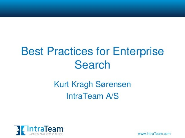 Best Practices for Enterprise           Search      Kurt Kragh Sørensen         IntraTeam A/S                            w...