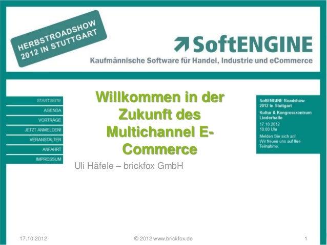 Willkommen in der                     Zukunft des                   Multichannel E-                      Commerce         ...
