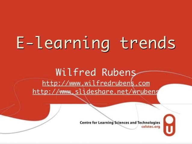 E-learning trends       Wilfred Rubens   http://www.wilfredrubens.com http://www.slideshare.net/wrubens