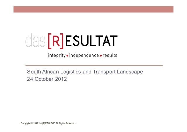 South African Logistics and Transport Landscape     24 October 2012Copyright © 2012 das[R]ESULTAT. All Rights Reserved.