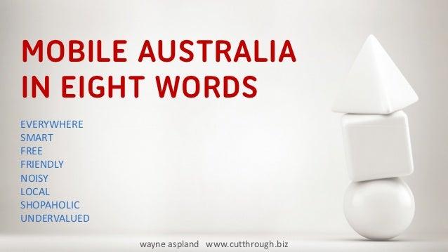 MOBILE AUSTRALIAIN EIGHT WORDSEVERYWHERESMARTFREEFRIENDLYNOISYLOCALSHOPAHOLICUNDERVALUED              wayne aspland www.cu...