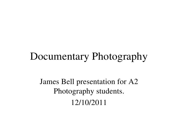Documentary Photography James Bell presentation for A2    Photography students.         12/10/2011