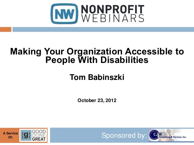 Making Your Organization Accessible to           People With Disabilities                 Tom Babinszki                  O...