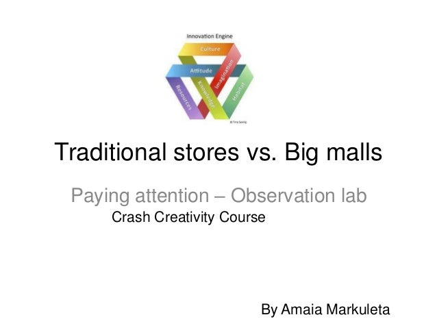 Traditional stores vs. Big malls Paying attention – Observation lab     Crash Creativity Course                           ...