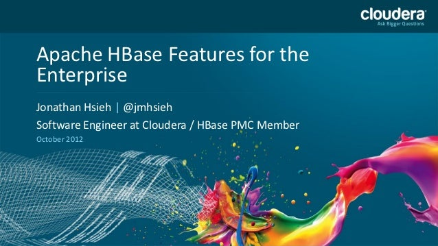 Apache HBase Features for the USE PUBLICLY                          DO NOTEnterprise                 PRIOR TO 10/23/12Head...