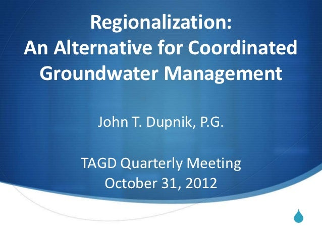 Regionalization – A Proposed Alternative for Coordinated Groundwater Management in Texas, John Dupnik, Masters Candidate at the Jackson School of Geosciences, University of Texas at Austin